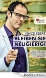 Vince Ebert: Bleiben Sie neugierig